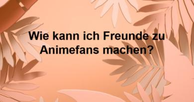 Wie kann ich Freunde zu Animefans machen?